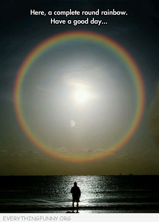 funny pictures phot round rainbow have a nice day here is a perfectly