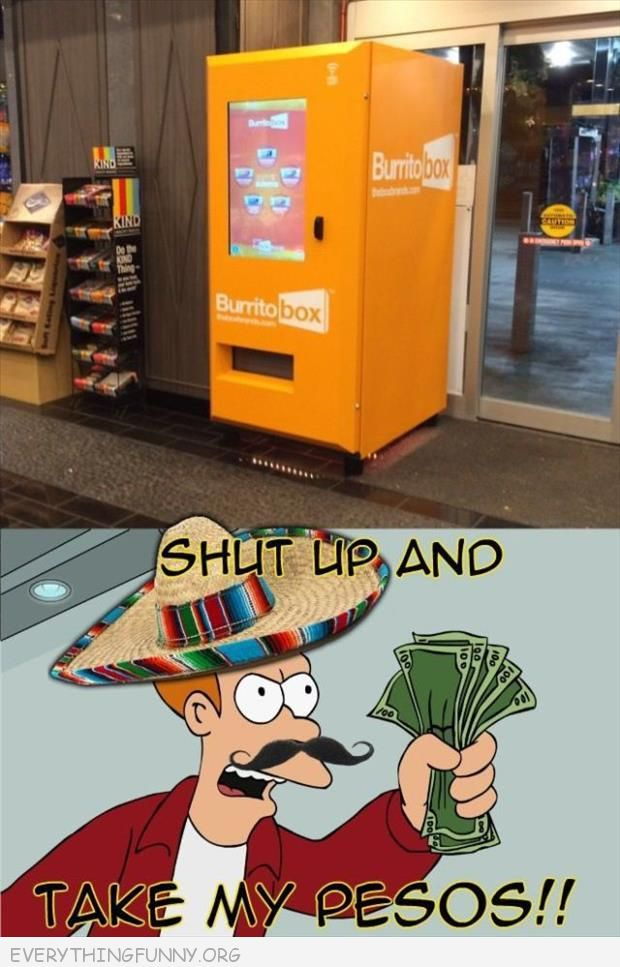 funny futurama meme burrito machine shut up and take my pesos