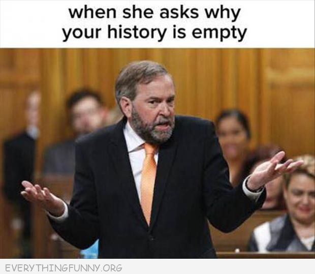 funy capiton when your wife girlfirend asks why your history is empty man shrugs