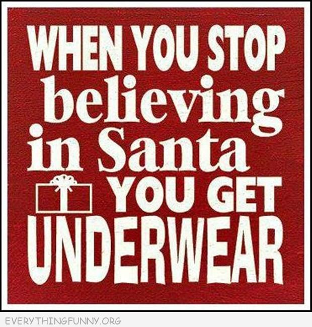 funny quote when you stop believing in santa you get underwear