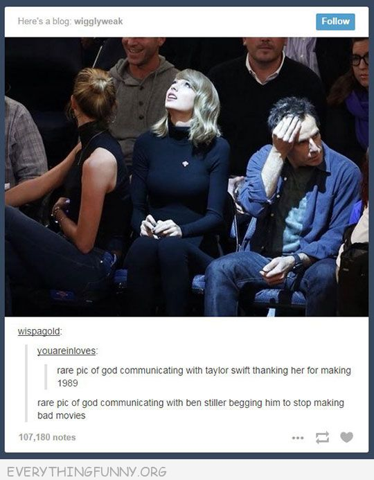 funny tumblr God shines on taylor swift and ben stiller to stop making bad movies