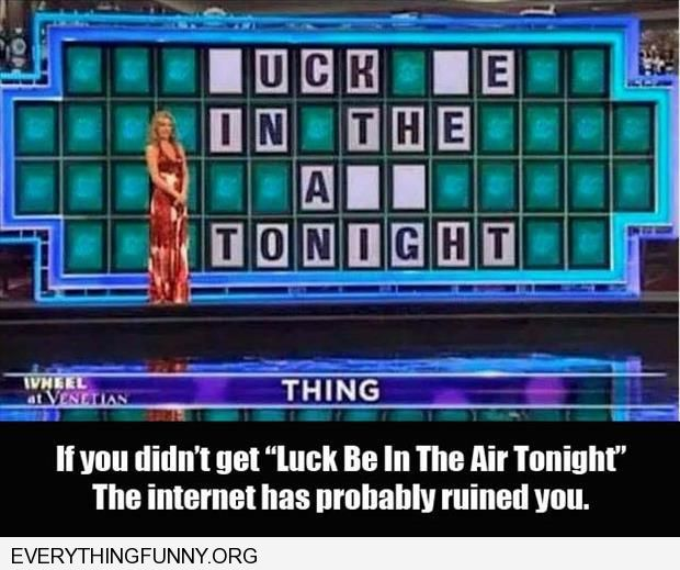 funny wheel of fortune puzzle luck be in the air tonight looks really bad letters missing