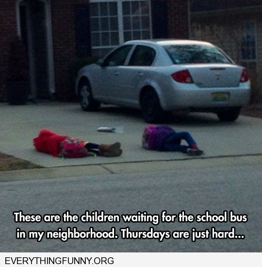 funny caption kids lying on sidewalk waiting for bus Thursdays are hard