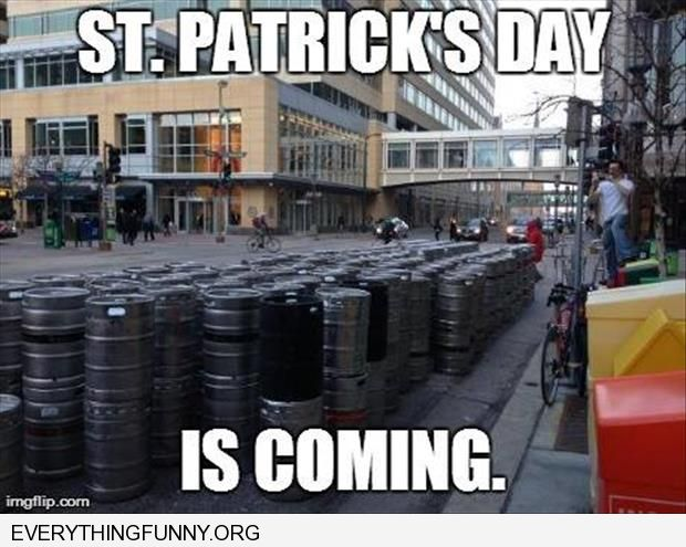 funny captions tons of kegs getting ready for St. patricks day