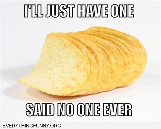 funny pringles i'll just have one said no one ever