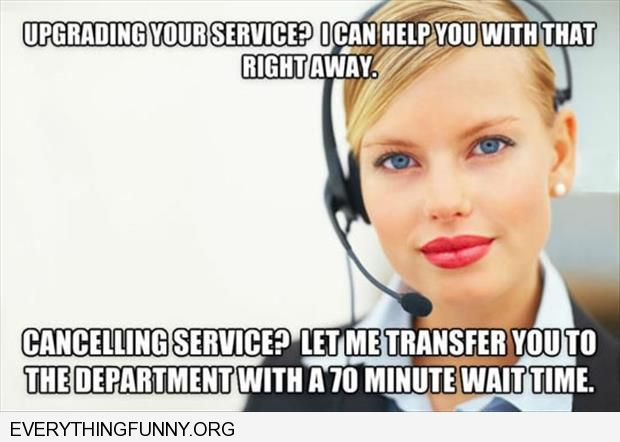 funny caption upgrading service help you cancelling service put you on hold for 70 minutes