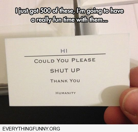 funny business card hi can  you please shut up thank you humanity