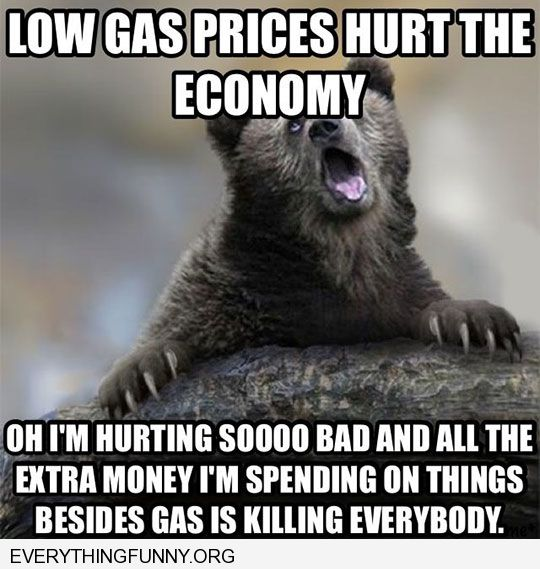 funny lower gas prices hurt the economy all the extra money i am spending on ohter things is killing everybody
