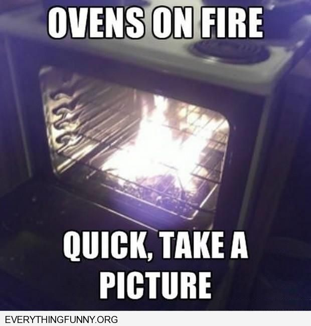 funny caption oven on fire better take picture