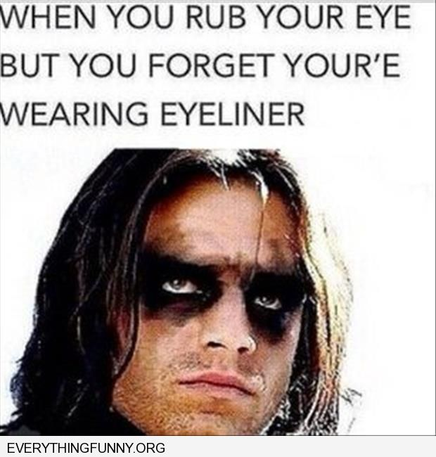 funny caption when you rub your eyes and forget you're wearing eyeliner