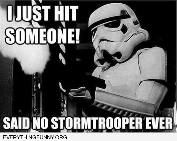 funny caption i hit someone said no storm trooper ever