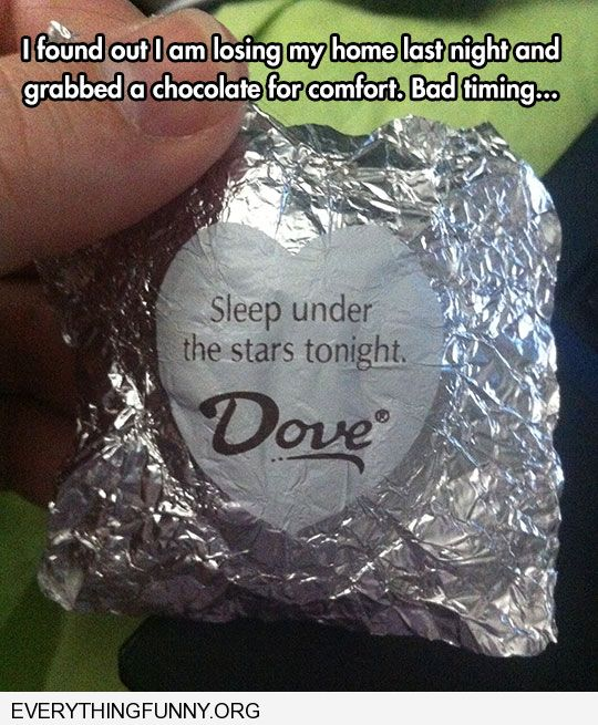 funny caption found out i was losing my home not the day to get fortune sleep under the stars tonight by dove chocolate
