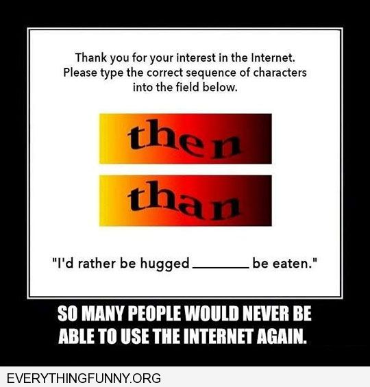 use the correct then than to gain access to internet captcha so many people would never be able to use internet again