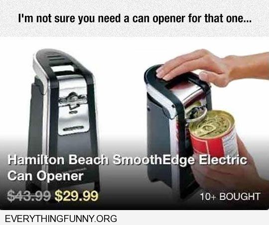 funny caption can opener ad shows opening can with pop top