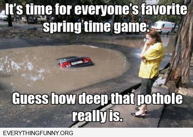 funny caption it's time for everyone's favorite spring time game how deep is the pothole humor sites like 9gag