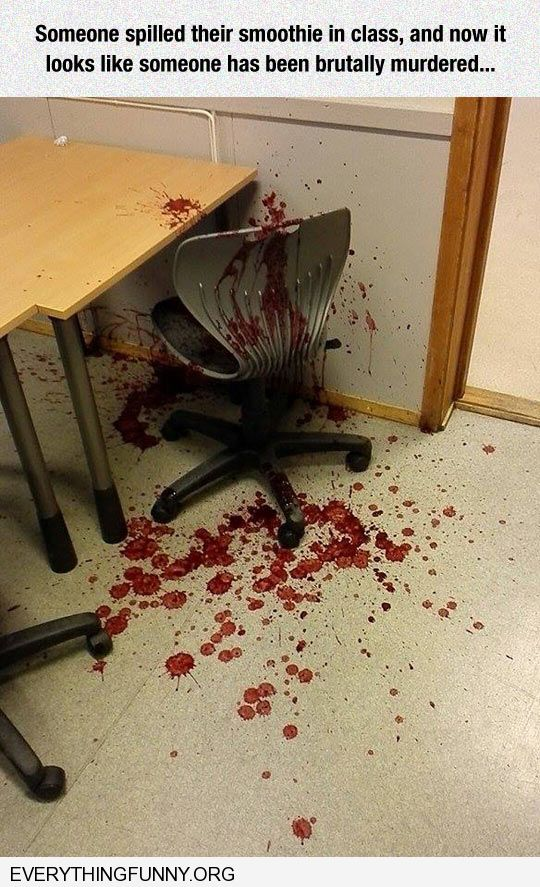 funny caption someone dropped a cherry smoothie in class and now it looks like a bloody murder scene