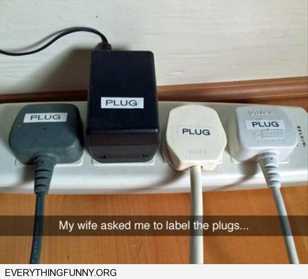 funny caption my wife asked me to label the plugs labeled every plug as plug