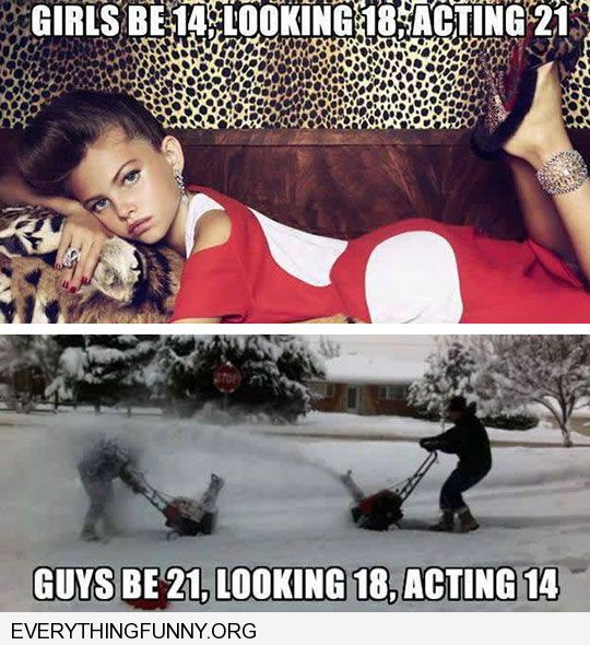 funny girls who are 14 looking 18 acting 21 guys be 21 looking 18 acting 14
