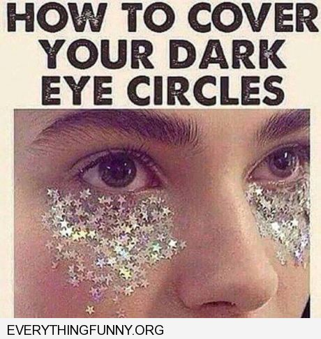 funny caption how to cover your dark eye circles