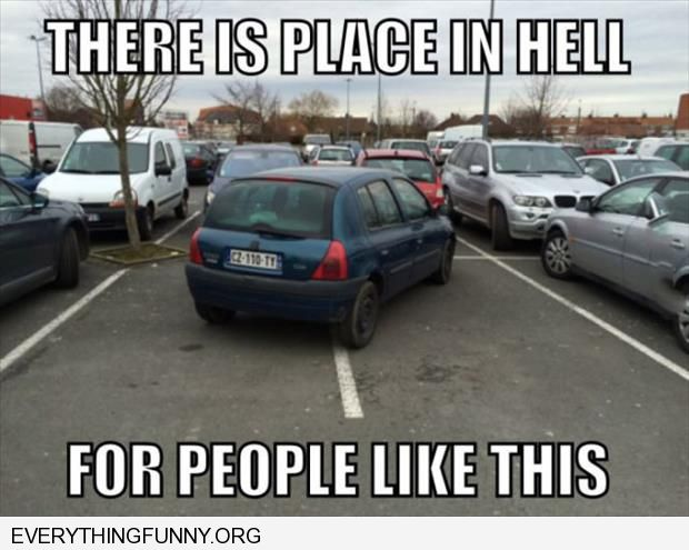 funny caption there is a place in hell for people like this car takes up two spots diagonally parked