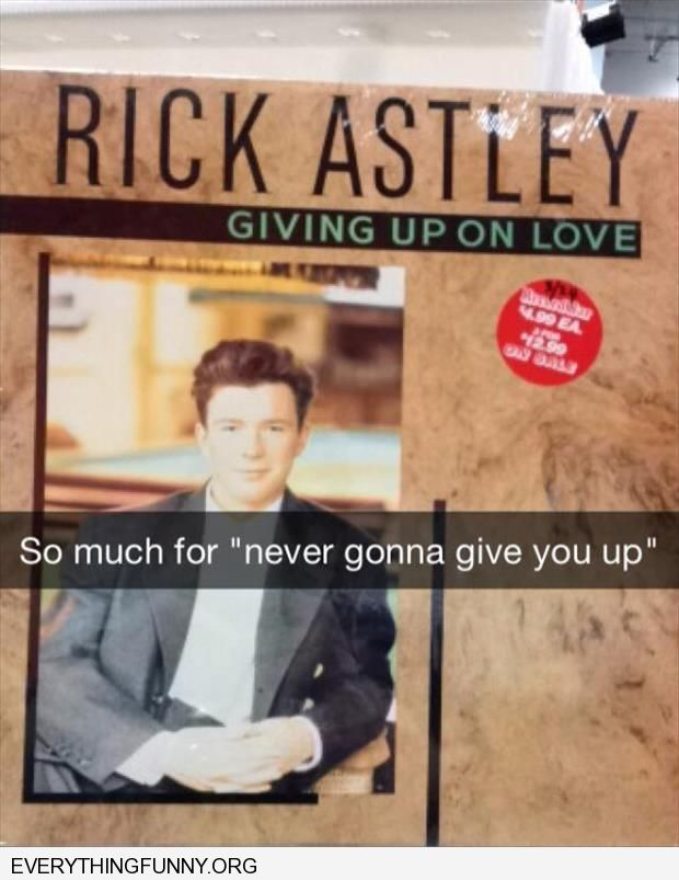funny caption rick astley new album name giving up on love so much for never gonna give you up