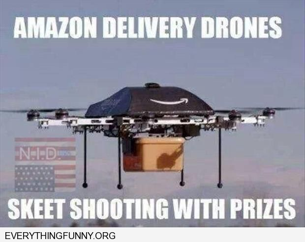 funny caption amazon delivery drones skeet shooting with prizes