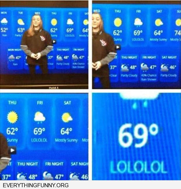 funny weather report childish 69 degrees lolol
