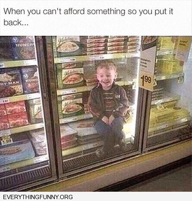 funny caption when you can't afford something so you put it back kid in freezer in grocery store
