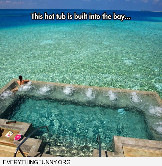 funny caption photos cool hot tub built into the bay