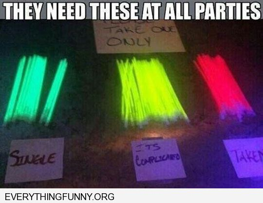 funny caption great idea glow sticks parties single taken it's complicated need these at all parties