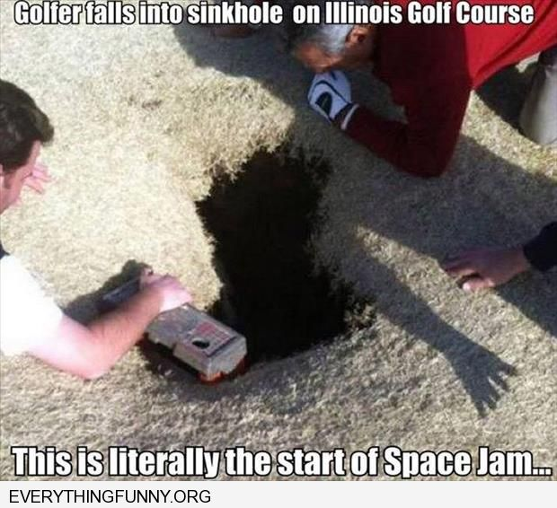 funny caption golfer falls into sinkhole this is literally the start of Space Jam