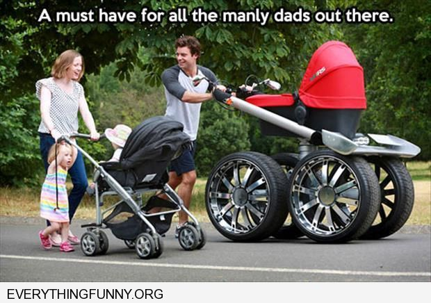 funny caption huge tires on baby stroller carriage a must have for all the manly dads out there