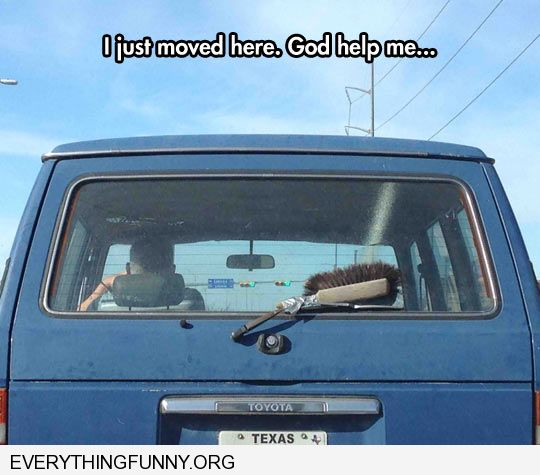 funny caption texas just moved here God help me uses brush as windshield wiper back window