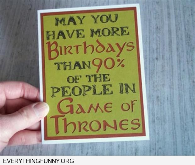 funny brithday card may you have more birthdays than 90% of the people in game of thrones