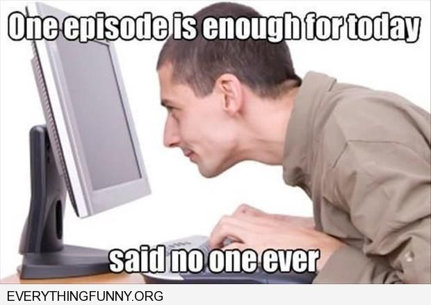 funny caption one episode in enough said no one ever