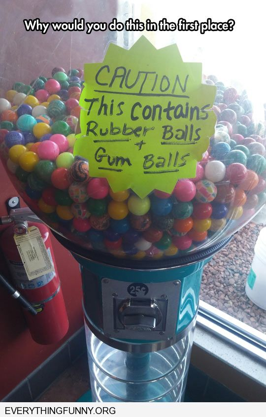 funny capiton gumballs and rubber bouncing balls in same dispenser why would  you do that in the firs place
