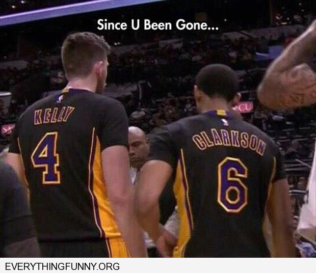 funny caption 2 basketball players standing next to each other kelly clarkson since you've been gone