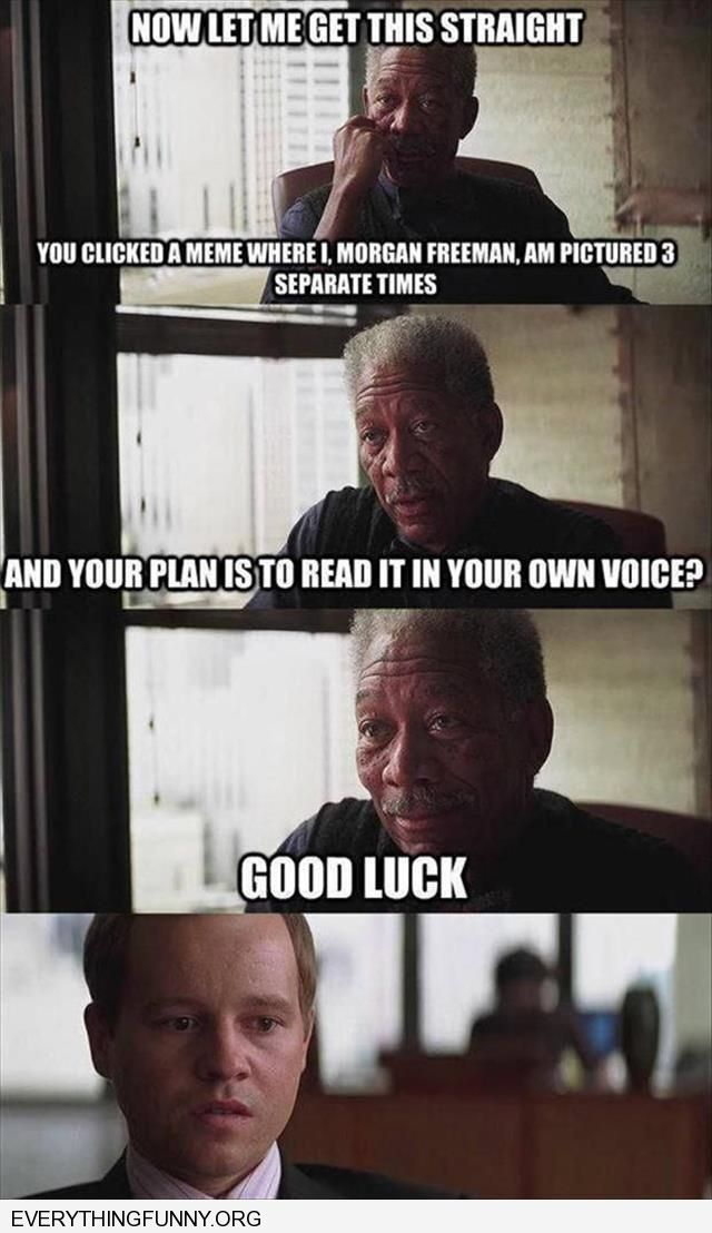 funny caption morgan freeman you thought you could read my memes in your voice good luck