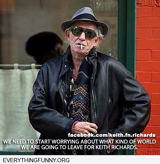 funny keith richards caption need to start worrying about the world we are leaving for keith richards like cockroaches