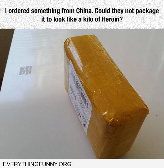 funny caption ordered something from china could they not package it to look like a kilo of heroin