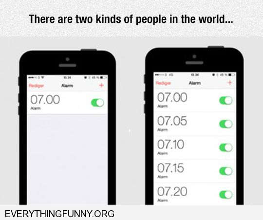 funny there are two kinds of people set alarm phone once set alarm phone every 5 minutes