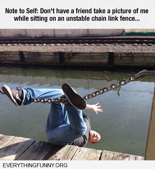 funny captions note to self don't let friend take a picture while sitting on an unstable chain link fence