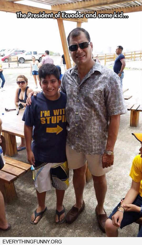 funny caption the president of equador with some kid wearing t shirt i'm with stupid arrow