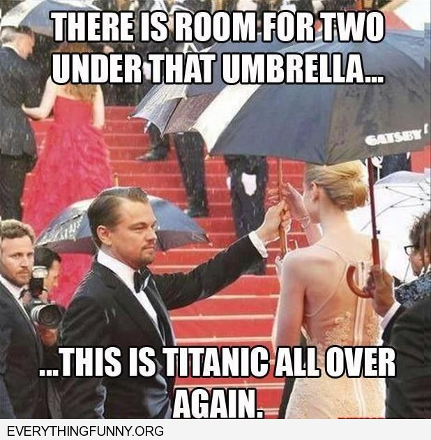 funny caption leo holds umbrella over rose in rain titanic all over again there is room for two under that umbrella