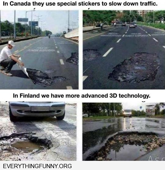funny caption canada puts fake potholes to slow down traffic Finland uses the real thing 3d technology