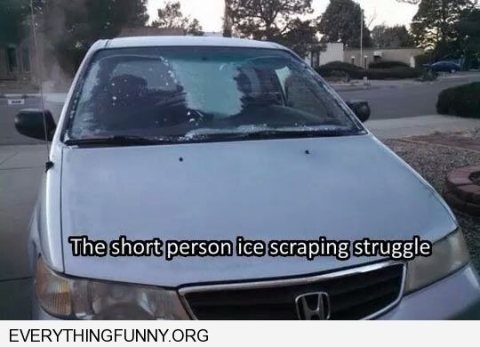 funny caption the short person ice scraping struggle can't reach middle of windshield