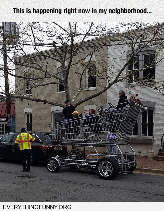 funny caption this is what i saw in my neighborhood today adults driving giant shopping cart