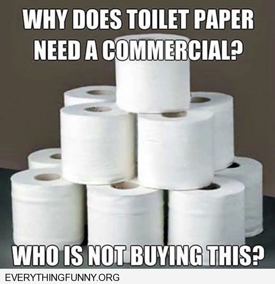 funny why does toilet paper need a commercial who is not buying this?