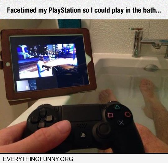 funny caption facetimed my video game so i can play in bathtub