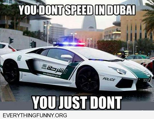 funny caption you don't speed in dubai you just don't fast police cars